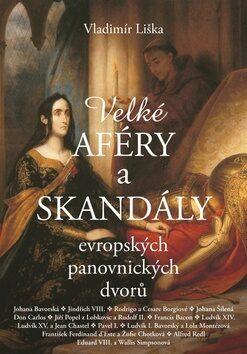 Velké aféry a skandály evropských panovnických dvorů - Vladimír Liška
