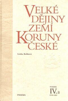 Velké dějiny zemí Koruny české IV.a - Lenka Bobková