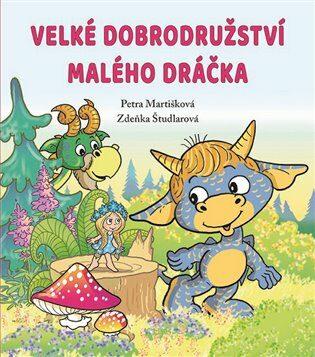 Velké dobrodružství malého dráčka - Petra Martišková, Zdeňka Študlarová