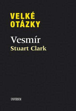 Velké otázky Vesmír - Clark Stuart