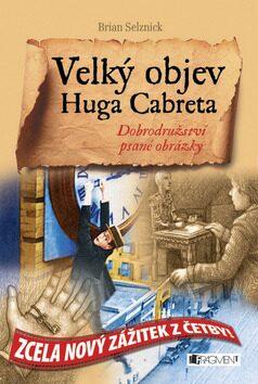 Velký objev Huga Cabreta - Brian Selznick
