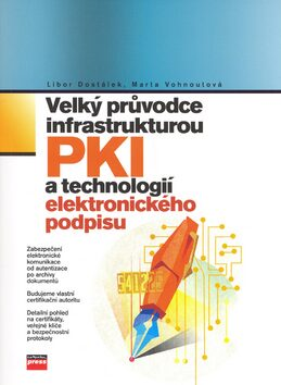 Velký průvodce  infrastrukturou PKI a technologií elektronického podpisu - Libor Dostálek; Marta Vohnoutová