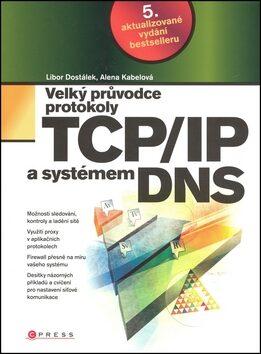 Velký průvodce protokoly TCP/IP a systémem DNS - Libor Dostálek; Alena Kabelová