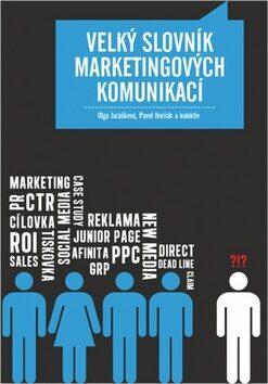 Velký slovník marketingových komunikací - Olga Jurášková; Pavel Horňák