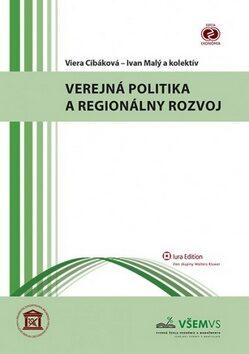 Verejná politika a regionálny rozvoj - Ivan Malý, Viera Cibáková