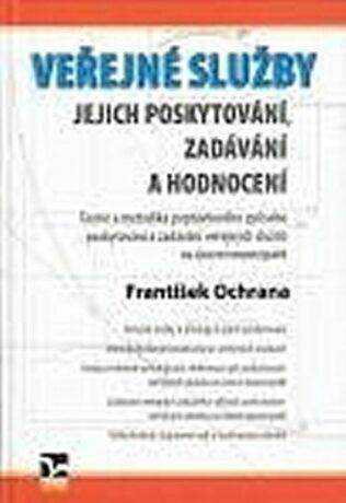 Veřejné služby - jejich poskytování, zadávání a hodnocení - František Ochrana