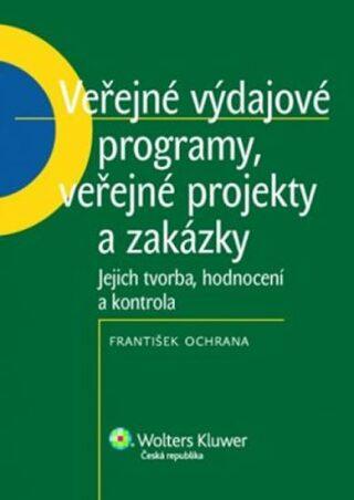 Veřejné výdajové programy, veřejné projekty a zakázky - František Ochrana