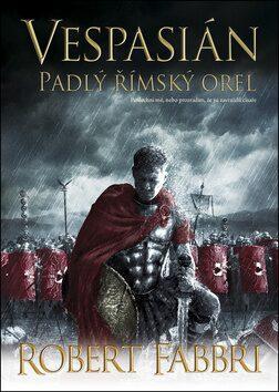 Vespasián 4: Padlý římský orel - Robert Fabbri