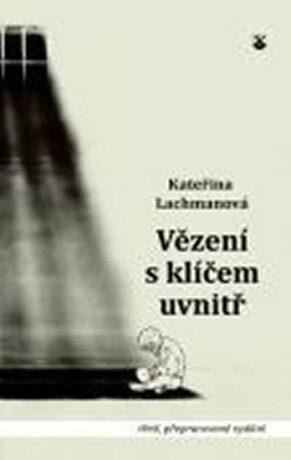 Vězení s klíčem uvnitř - Kateřina Lachmanová