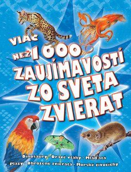 Viac než 1000 zaujímavostí zo sveta zvierat -