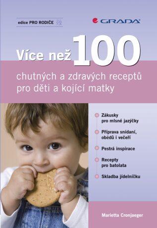 Více než 100 chutných a zdravých receptů pro děti a kojící matky - Cronjaeger Marietta