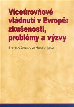 Víceúrovňové vládnutí v Evropě: zkušenosti, problémy a výzvy - Vít Hloušek, Břetislav Dančák