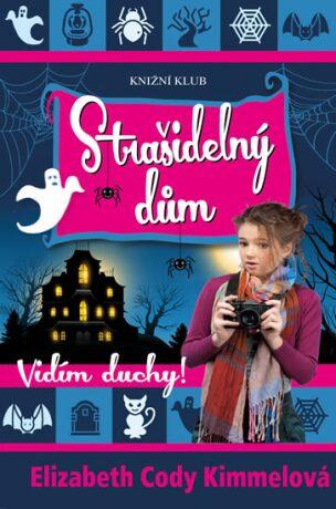 Vidím duchy! 2: Strašidelný dům - Kimmelová Elizabeth Cody