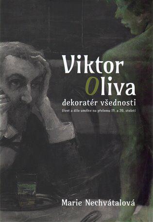 Viktor Oliva - dekoratér všednosti - Marie Nechvátalová