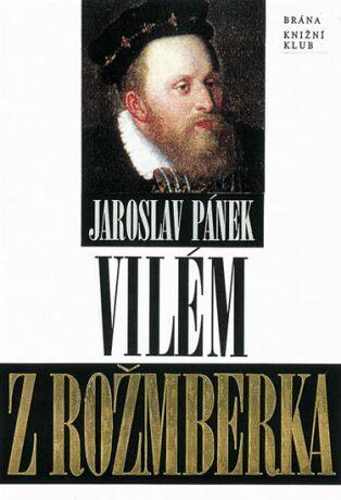 Vilém z Rožmberka - Jaroslav Pánek