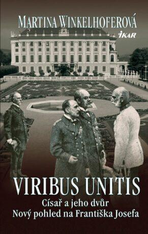 Viribus Unitis Císař a jeho dvůr - Winkelhoferová Martina