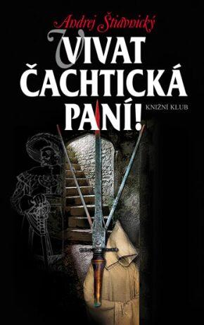 Vivat Čachtická paní! - Andrej Štiavnický