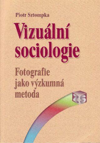 Vizuální sociologie - Piotr Sztompka