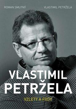 Vlastimil Petržela: Vzlety a pády - Roman Smutný, Vlastimil Petržela