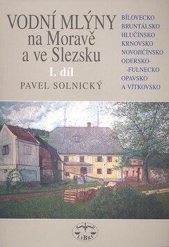 Vodní mlýny na Moravě a ve Slezsku I. - Pavel Solnický