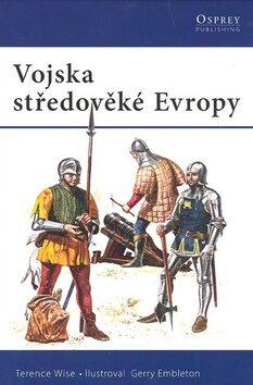 Vojska středověké Evropy - Terence Wise
