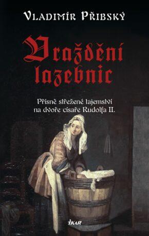 Vraždění lazebnic - Přísně střežené tajemství na dvoře císaře Rudolfa II. - Vladimír Přibský