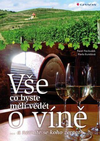 Vše, co byste měli vědět o víně....a nemáte se koho zeptat - Pavel Pavloušek, Pavla Burešová