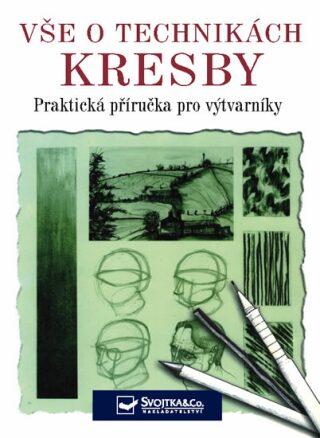 Vše o technikách kresby - Praktická příručka pro výtvarníky - Stanyer Peter