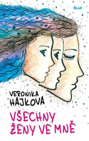 Všechny ženy ve mně - Veronika Hájková