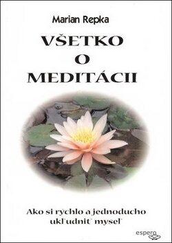 Všetko o meditácii - Marian Repka