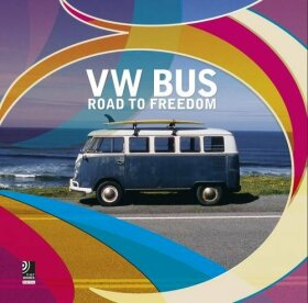 VW Bus: Road to Freedom - Jos Bendinelli Negrone