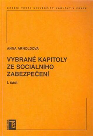 Vybrané kapitoly ze sociálního zabezpečení 1. díl - Anna Arnoldová