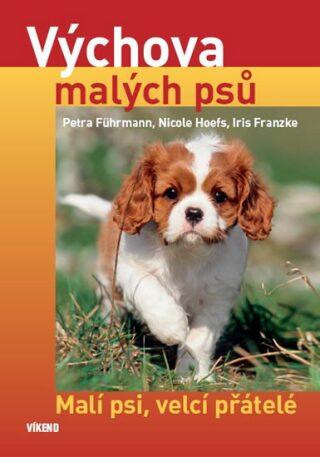 Výchova malých psů - Malí psi, velcí přátelé - Führmann  Petra