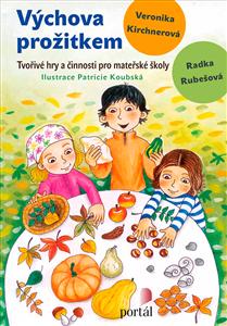 Výchova prožitkem - Radka Rubešová, Veronika Kirchnerová
