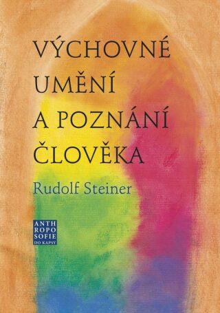 Výchovné umění a poznání člověka - Rudolf Steiner