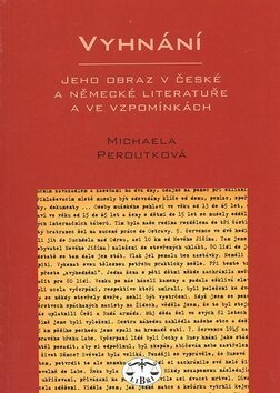 Vyhnání - jeho odraz v české a německé literatuře - M. Peroutková