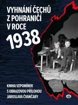 Vyhnání Čechů z pohraničí v roce 1938 - Jindřich Marek, Jaroslav Čvančara