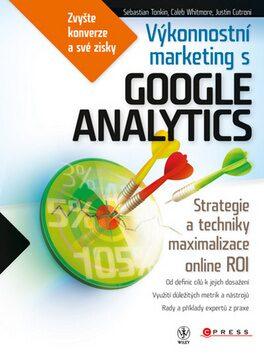Výkonnostní marketing s Google Analytics - Sebastien Tonkin; Caleb Whitmore; Justin Cutroni