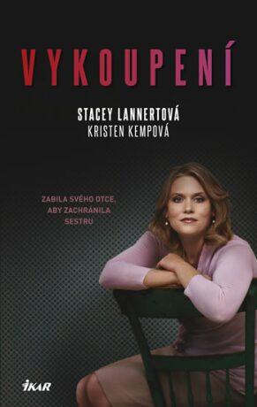 Vykoupení - Zabila svého otce, aby zachránila sestru - Lannertová Stacey, Kempová Kristen