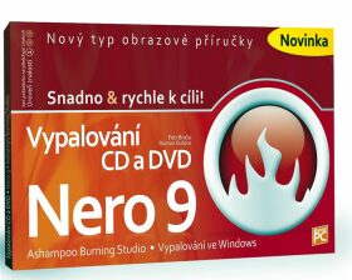 Vypalování CD a DVD - Nero 9 - Snadno & - Petr Broža, Roman Kučera