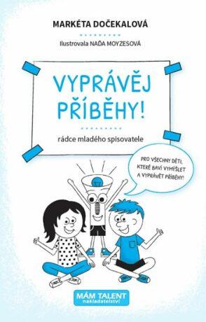 Vyprávěj příběhy! - Rádce mladého spisovatele - Markéta Dočekalová