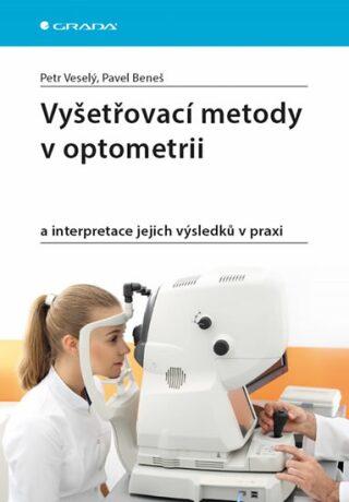 Vyšetřovací metody v optometrii a interpretace jejich výsledků v praxi - Petr Veselý, Pavel Beneš