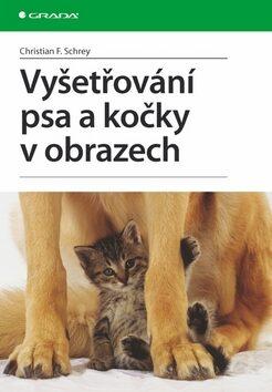 Vyšetřování psa a kočky v obrazech - Schrey Christian F.