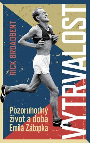 Vytrvalost - Pozoruhodný život a doba Emila Zátopka - Rick Broadbent