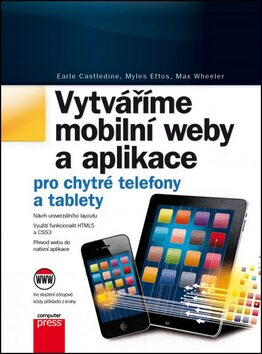 Vytváříme mobilní web a aplikace - Earle Castledine; Myles Eftos; Max Wheeler