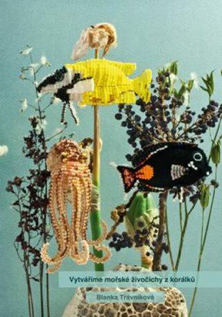 Vytváříme mořské živočichy z korálků - Blanka Trávníková