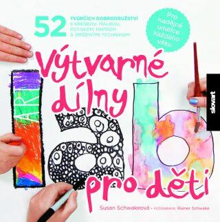 Výtvarné dílny pro děti - Schwakeová Susan