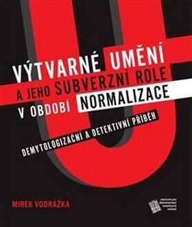Výtvarné umění a jeho subverzní role v období normalizace - Mirek Vodrážka