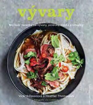 Vývary - Nejlepší recepty na vývary, polévky, rizota a omáčky - Vicki Edgsonová, Heather Thomasová