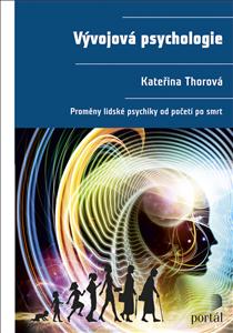 Vývojová psychologie - Proměny lidské psychiky od početí po smrt - Kateřina Thorová